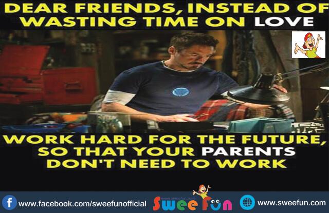 Dear Friends do not waste time